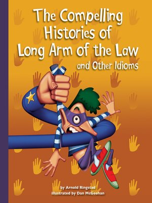 cover image of The Compelling Histories of Long Arm of the Law and Other Idioms